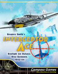 Interceptor Ace: Daylight Air Defense Over Germany (new from Compass Games)