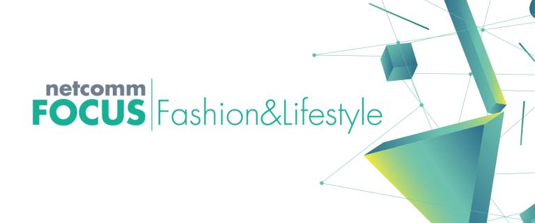 Al via la Terza Edizione di Netcomm FOCUS Fashion&Lifestyle
