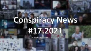 Conspiracy News #17.2021