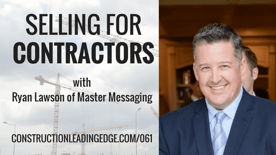 construction selling, contractors, Ryan Lawson, ConstructionLeadingEdg.ecom
