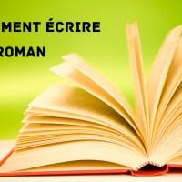 Comment écrire un roman (une vraie méthode)