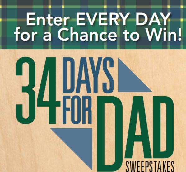 34 Days for Dad Father's Day 2018 Sweepstakes – Chance To Win More Than $8,300 In Prizes