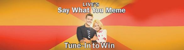 LIVE's Say What You Meme Tune In To Win Contest - Chance To Win A Trip Package