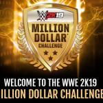 WWE 2K19 Million Dollar Challenge Contest – Win One Million Dollars