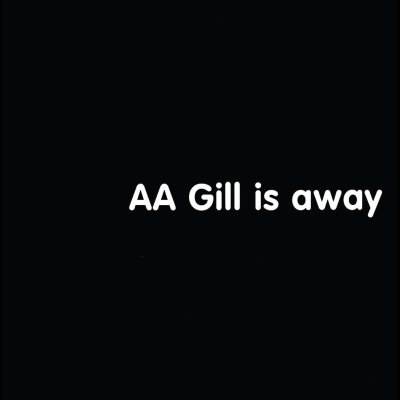 AA Gill Is Away