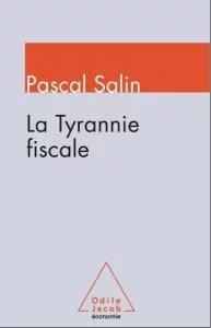 La Tyrannie Fiscale Pascal Salin