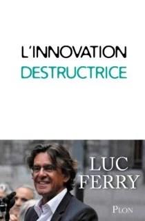 luc ferry innovation destructrice