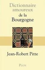 Dictionnaire amoureux de la bourgogne Jean Robert Pitte