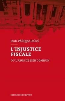 Jean Philippe Delsol l'injustice fiscale
