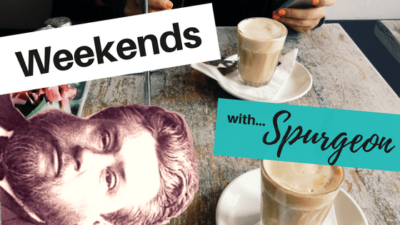 Weekends with Spurgeon — From Everlasting to Everlasting