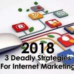 3 Deadly Strategies for Internet Marketing Campaign in 2018