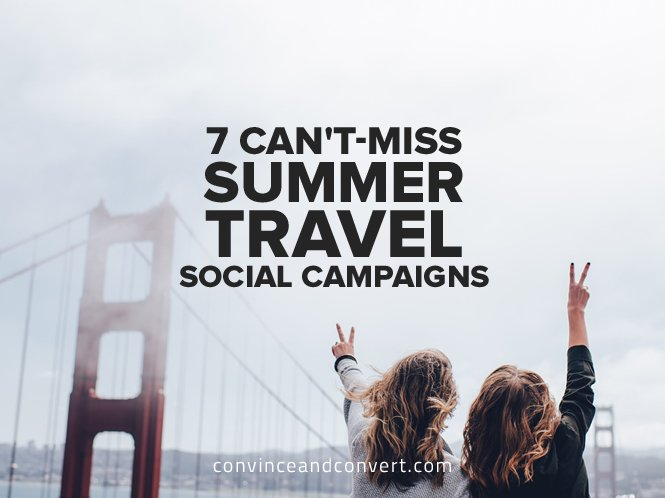 7-cant-miss-summer-travel-social-campaigns