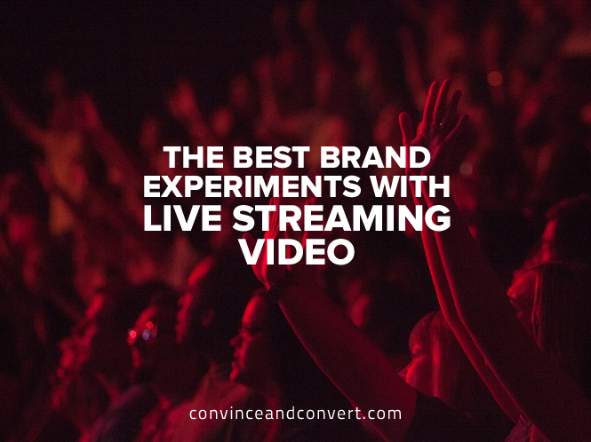 The Best Brand Experiments with Live Streaming Video