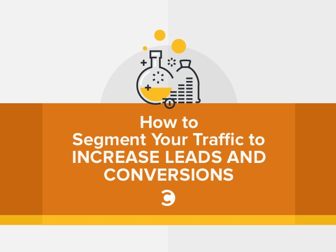 How to Segment Your Traffic to Increase Leads and Conversions