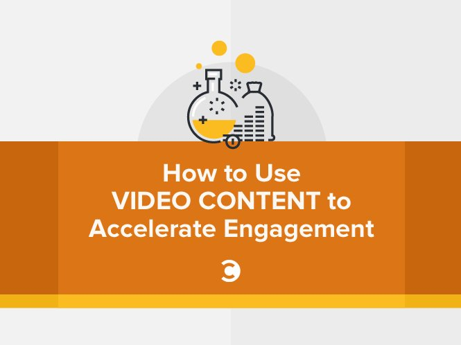 How to Use Video Content to Accelerate Engagement