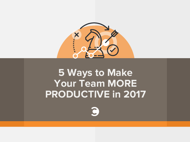5 Ways to Make Your Team More Productive in 2017
