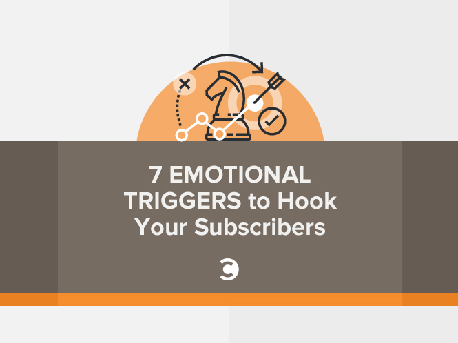 7 Emotional Triggers to Hook Your Subscribers