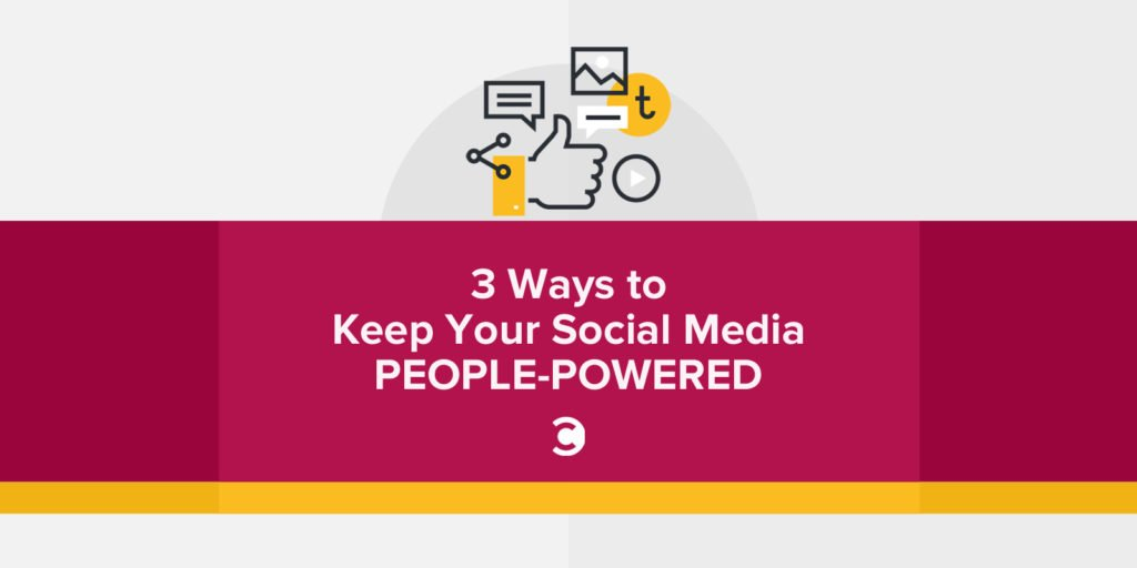 3 Ways to Keep Your Social Media People-Powered