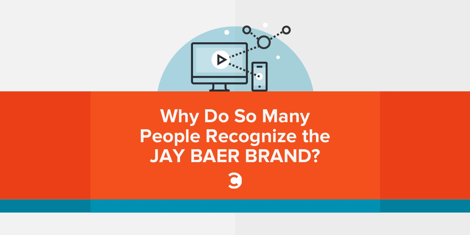 Why Do So Many People Recognize the Jay Baer Brand