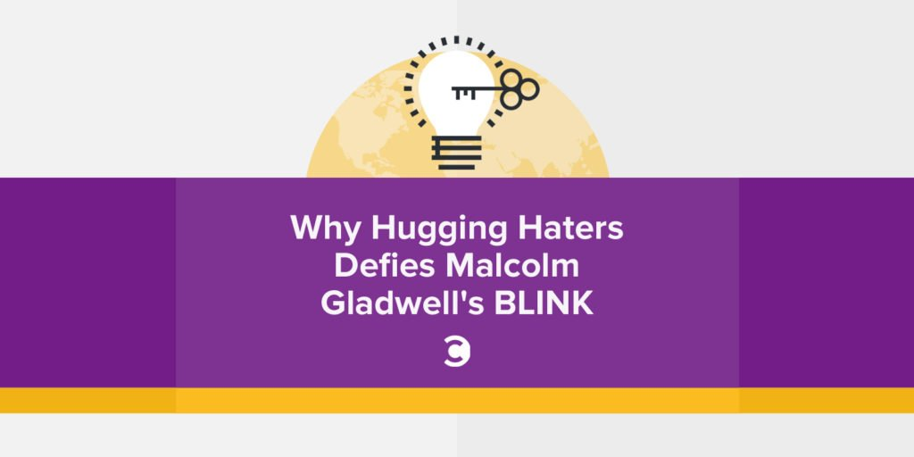 Why Hugging Haters Defies Malcolm Gladwell's Blink