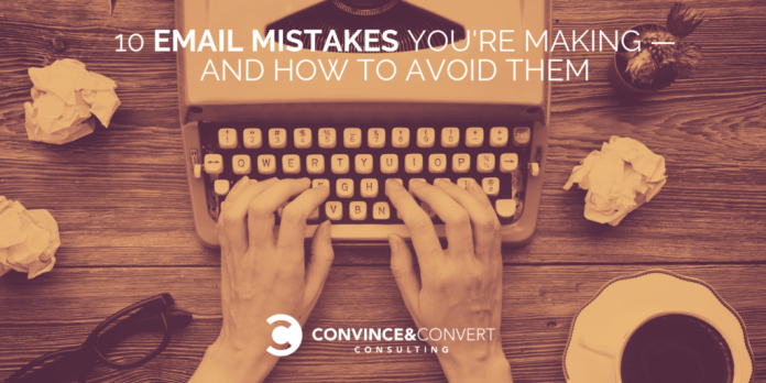 10 Email Marketing Mistakes You're Making