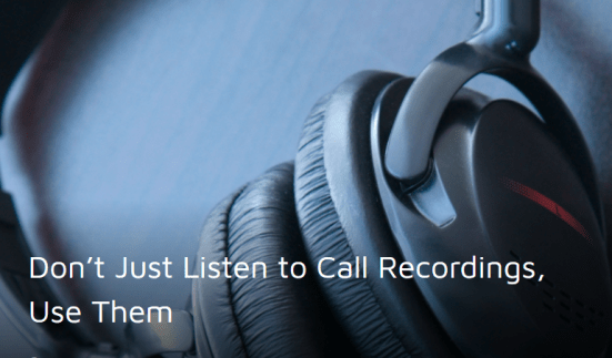 Don't Just Listen to Call Recordings, Drive conversions