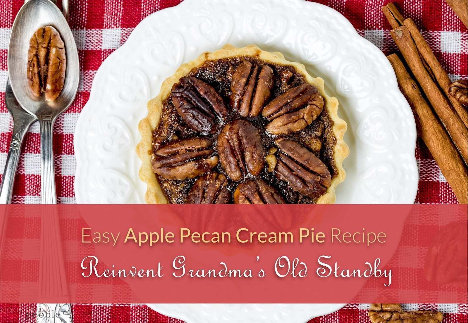 pecan pie on white plate with cutlery and cinnamon sticks on red check tablecloth, overlaid with text: Easy Apple Pecan Cream Pie Recipe, Reinvent Grandma's Old Standby