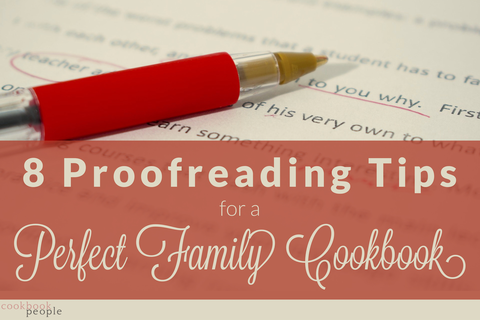 Red pen resting on printed sheet of text: 8 Proofreading Tips for a Perfect Family Cookbook