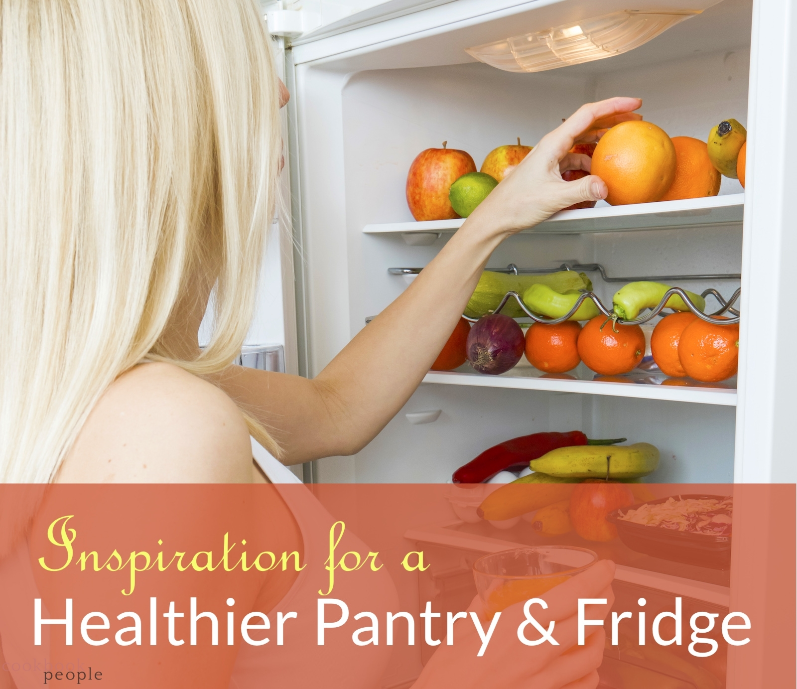 "woman getting fruit from fridge overlaid with text: ""Inspiration for a healthier pantry and fridge"""