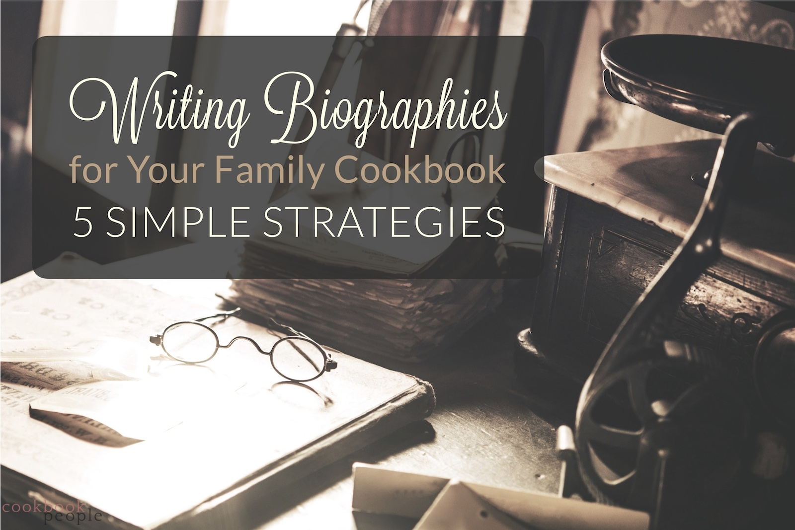 Vintage writing ephemera with text: Writing Biographies for Your Family Cookbook: 5 Simple Strategies