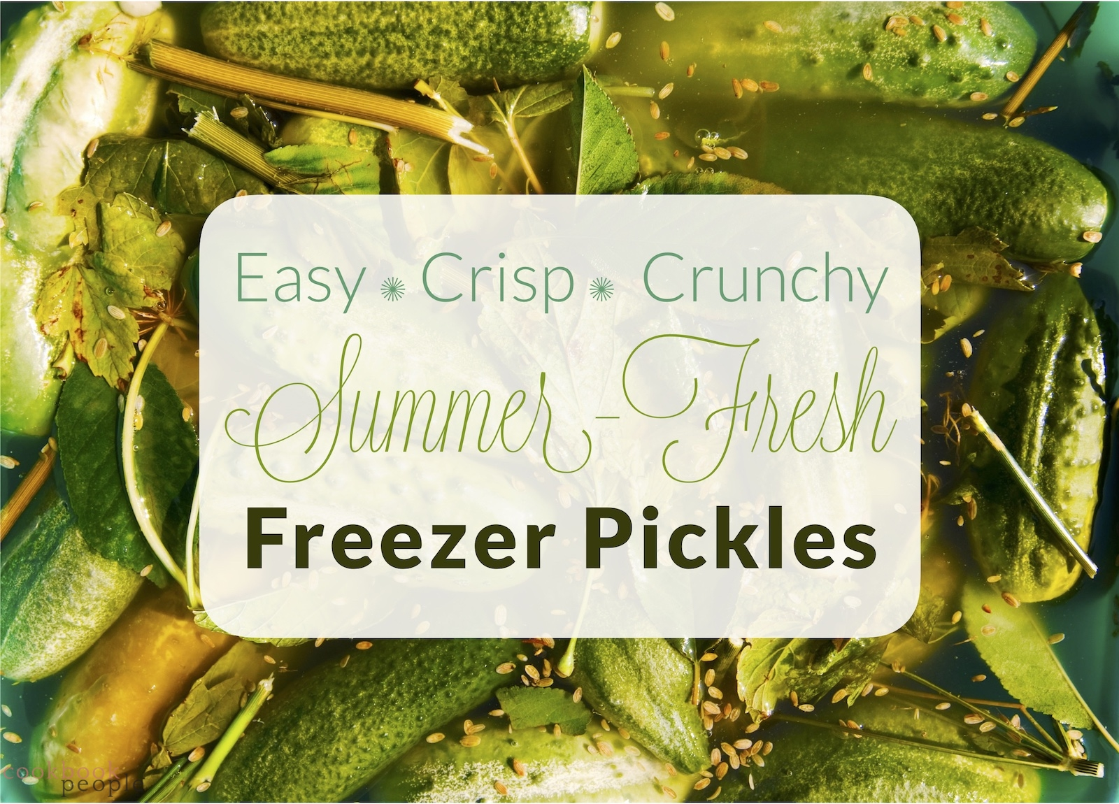 gherkins with text: Easy, Crisp, Crunchy, Summer-Fresh Freezer Pickles