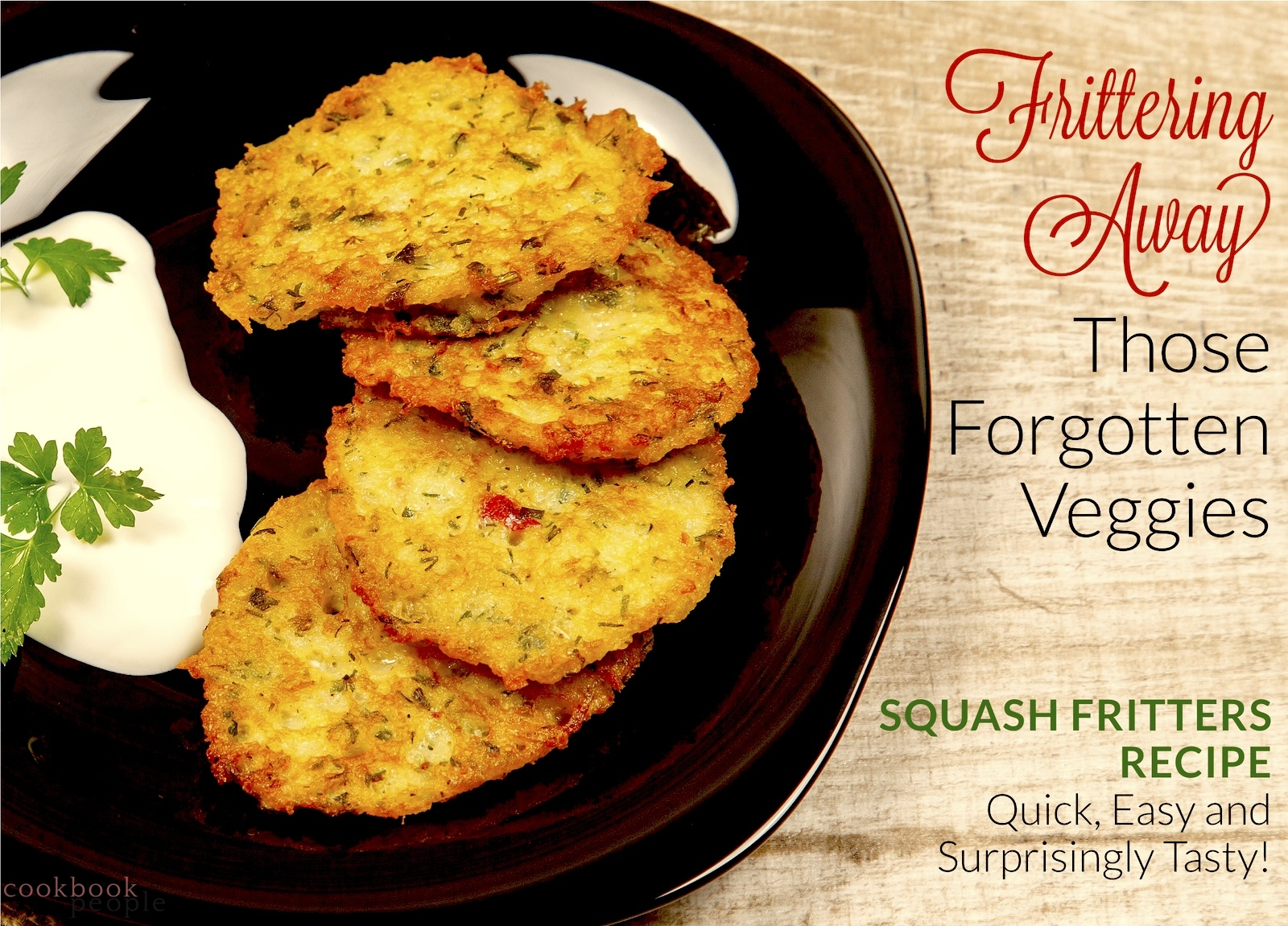 Black plate of fritters on wooden table with title: Frittering Away Those Forgotten Veggies - Squash Fritters Recipe: Quick, Easy and Surprisingly Tasty!