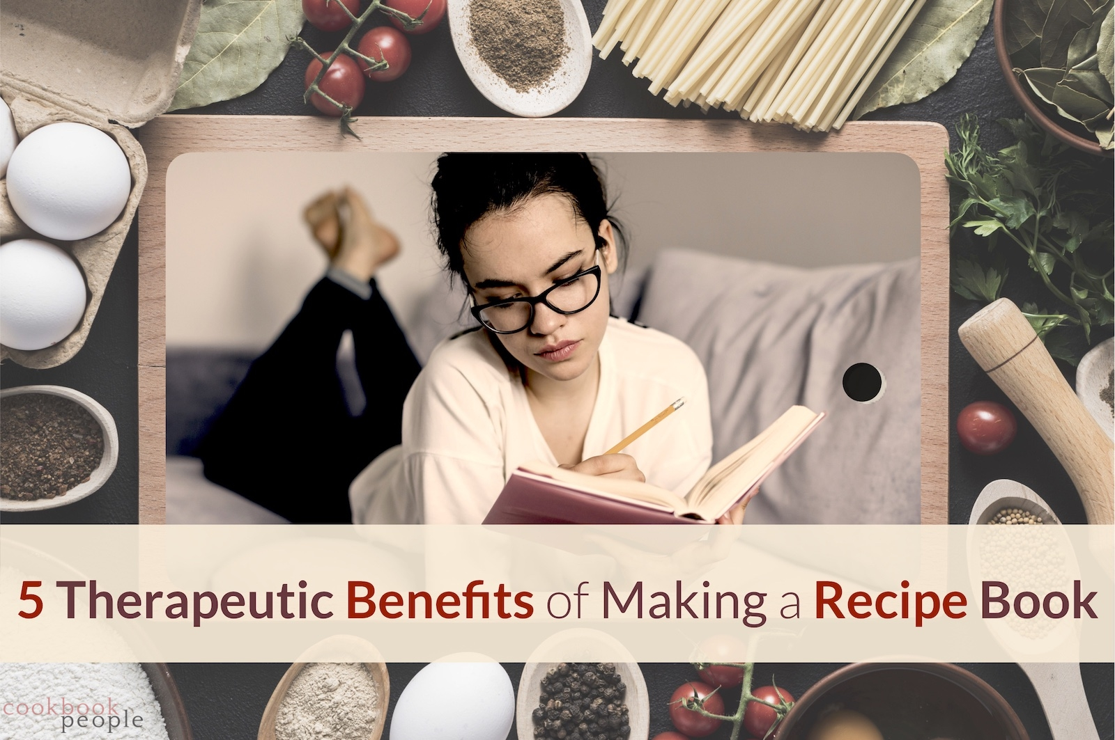 Woman lying on sofa making notes in book superimposed on chopping board surrounded with cooking ingredients and overlaid with text: 5 Therapeutic Benefits of Making a Recipe Book