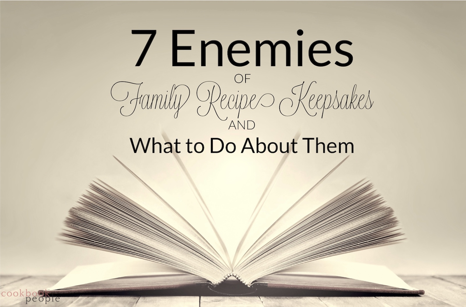 open book on table with title: 7 Enemies of Family Recipe Keepsakes and What to Do About Them