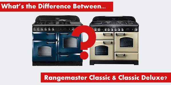 What's The Difference Between the Rangemaster Classic and Classic Deluxe. Blue 110cm Classic Dual Fuel and Cream 110cm Classic Deluxe Dual Fuel range cookers.