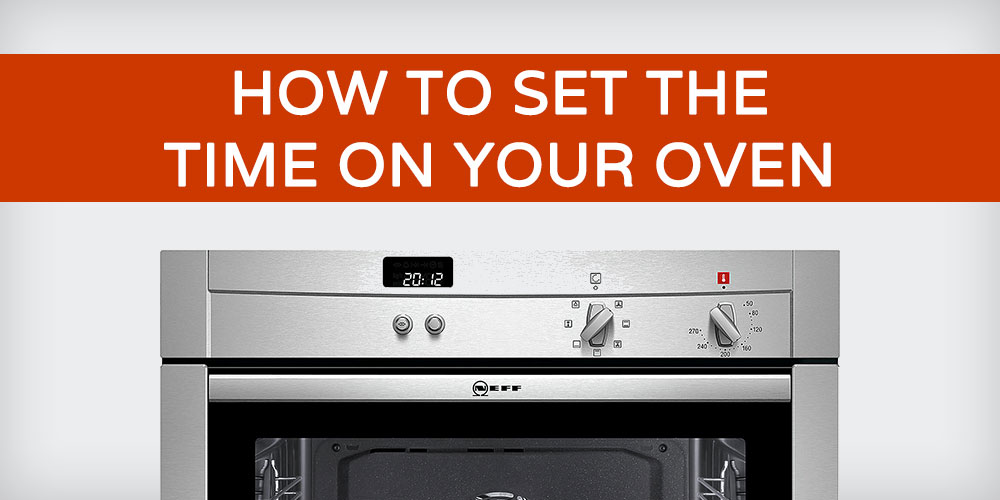 how to set the time on your oven rh cookersandovens co uk neff u1722 oven manual neff u1722 oven manual