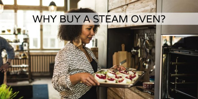 Why Buy A Steam Oven
