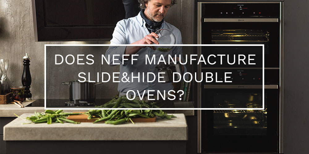 Do Neff Manufacture Slide Amp Hide Double Ovens