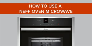 How to use a Neff oven microwave