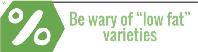 """Be wary of """"low fat"""" varieties"""