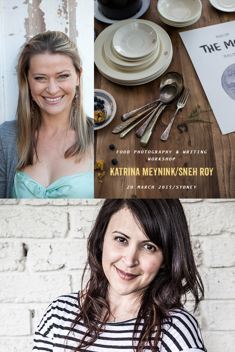 Food Writing + Food Photography/Styling With Katrina Meynink & Sneh Roy (Sydney) - 20 March, 2015