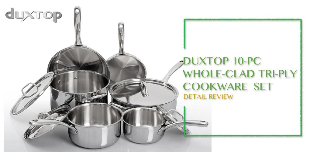 Duxtop Whole Clad 10 Pc Stainless Steel Cookware Set Review