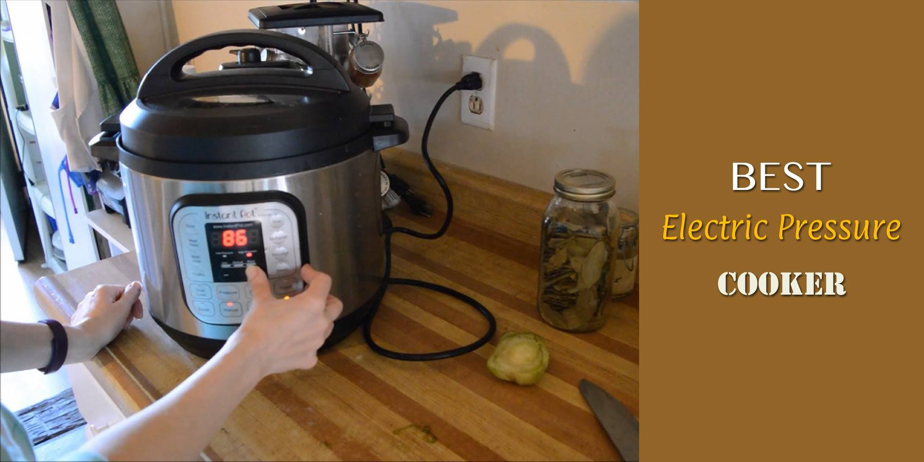 Best Electric Pressure Cooker In 2019 Guide Amp Reviews
