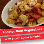 Roasted Root Vegetables with Brown Butter & Herbs