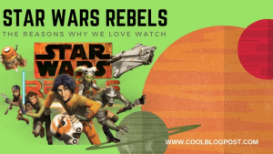 The Reasons Why We Love Watch Star Wars Rebels