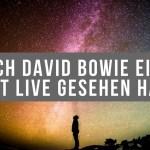 Wie ich David Bowie einmal fast live gesehen habe