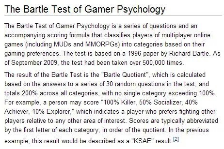 "The Bartle Test is used in planning and appealing to all players of a game. Are we going to let the semantics of having a ""killer"" player type keep us from effectively applying gaming in the classroom? See: http://gamification.org/wiki/Personality_Types"