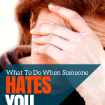 What To Do When Someone Hates You