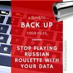 4 Ways to Backup Your Files and Stop Playing Russian Roulette With Your Data