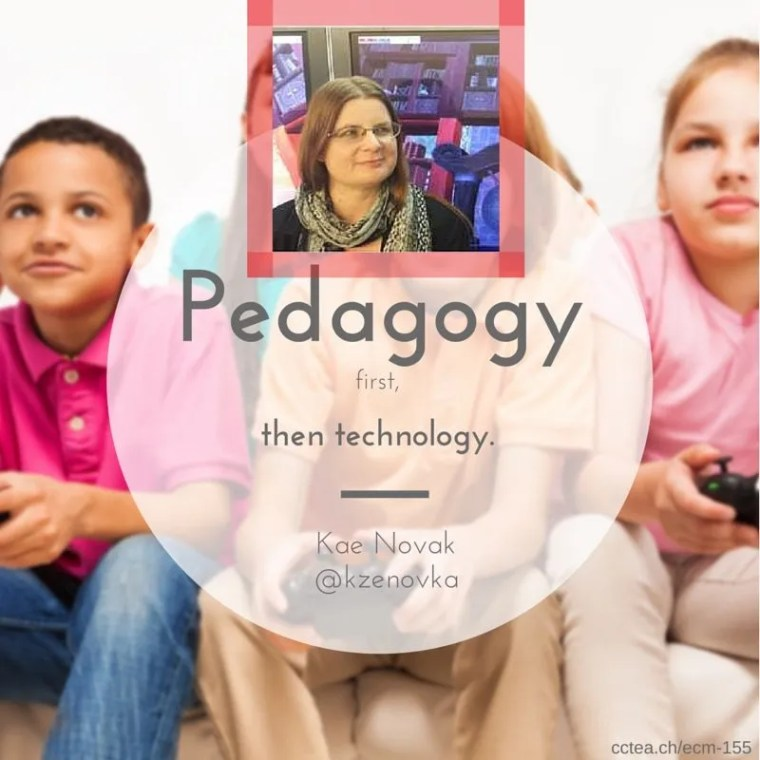 Pedagogy first, then technology. Kae Novak